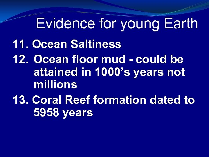 Evidence for young Earth 11. Ocean Saltiness 12. Ocean floor mud - could be