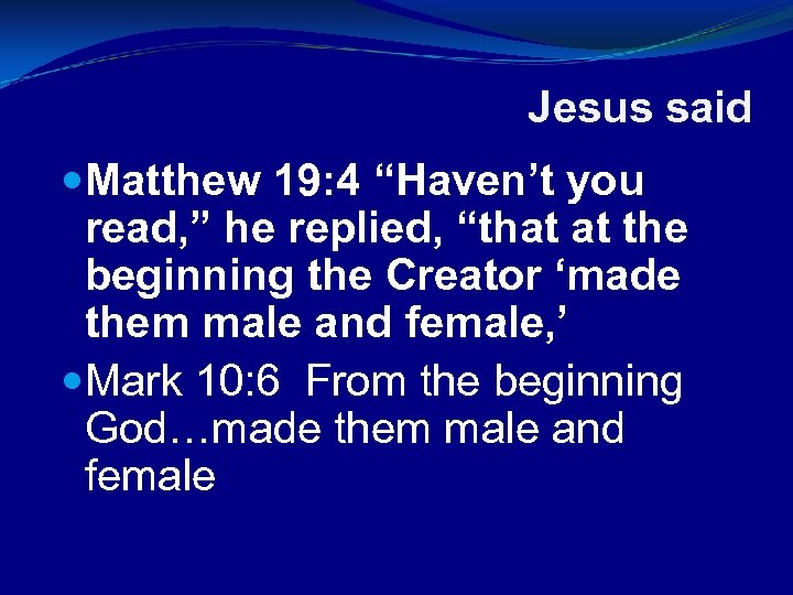 """Jesus said Matthew 19: 4 """"Haven't you read, """" he replied, """"that at the"""