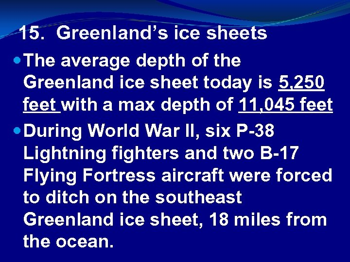 15. Greenland's ice sheets The average depth of the Greenland ice sheet today is