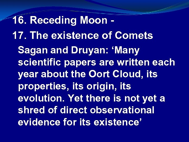 16. Receding Moon 17. The existence of Comets Sagan and Druyan: 'Many scientific papers