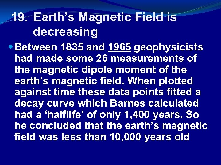 19. Earth's Magnetic Field is decreasing Between 1835 and 1965 geophysicists had made some