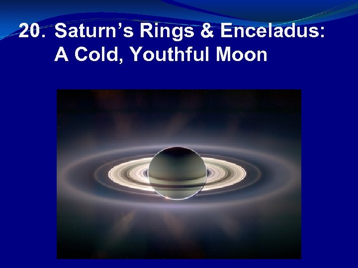 20. Saturn's Rings & Enceladus: A Cold, Youthful Moon