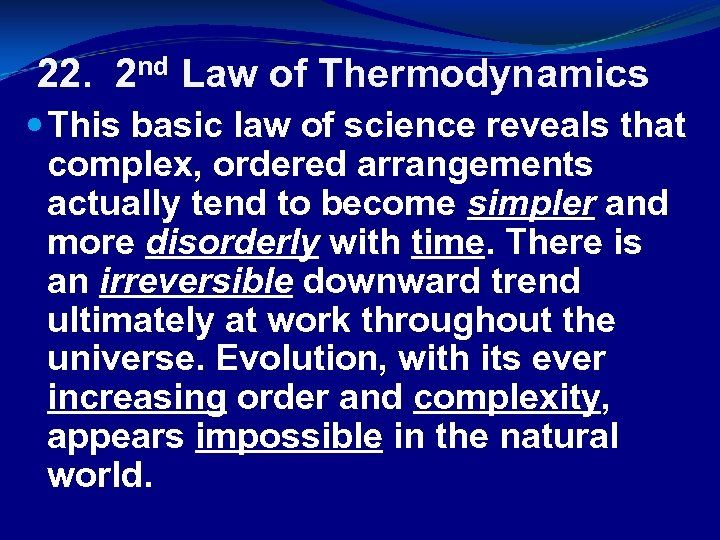 22. 2 nd Law of Thermodynamics This basic law of science reveals that complex,