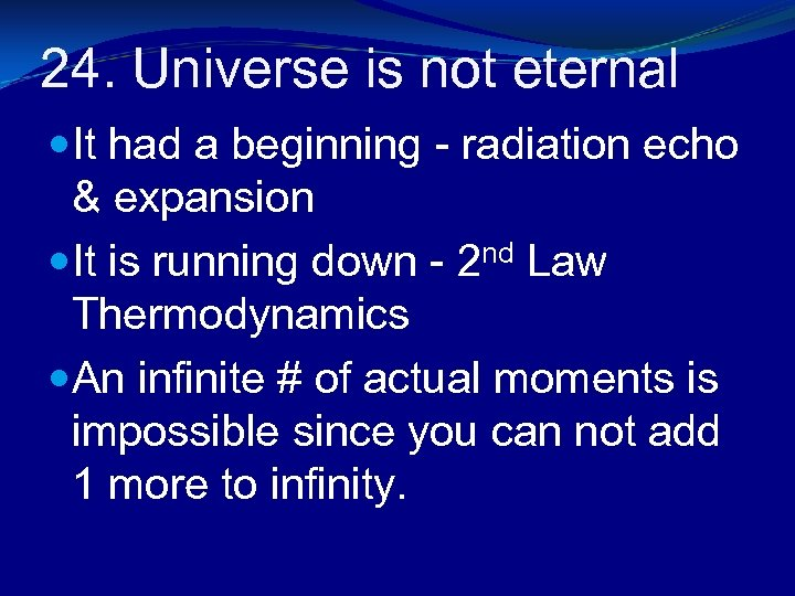 24. Universe is not eternal It had a beginning - radiation echo & expansion