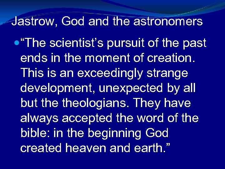 """Jastrow, God and the astronomers """"The scientist's pursuit of the past ends in the"""