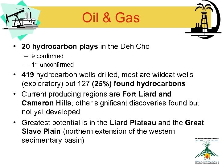 Oil & Gas • 20 hydrocarbon plays in the Deh Cho – 9 confirmed