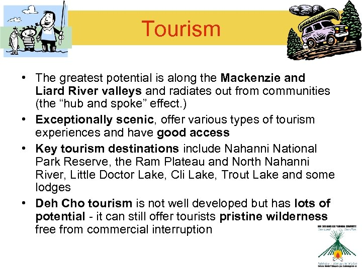 Tourism • The greatest potential is along the Mackenzie and Liard River valleys and