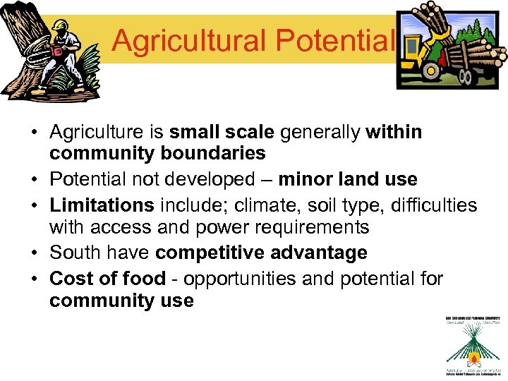 Agricultural Potential • Agriculture is small scale generally within community boundaries • Potential not