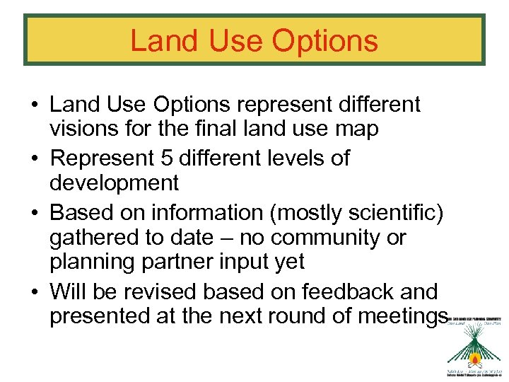 Land Use Options • Land Use Options represent different visions for the final land