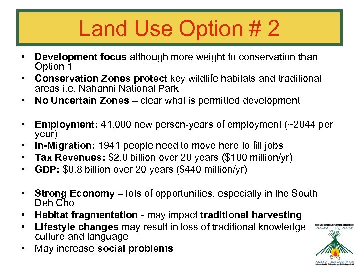 Land Use Option # 2 • Development focus although more weight to conservation than