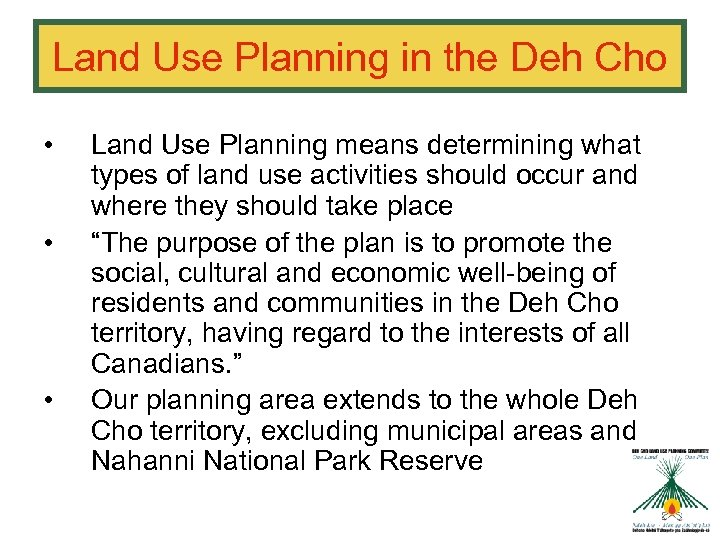 Land Use Planning in the Deh Cho • • • Land Use Planning means