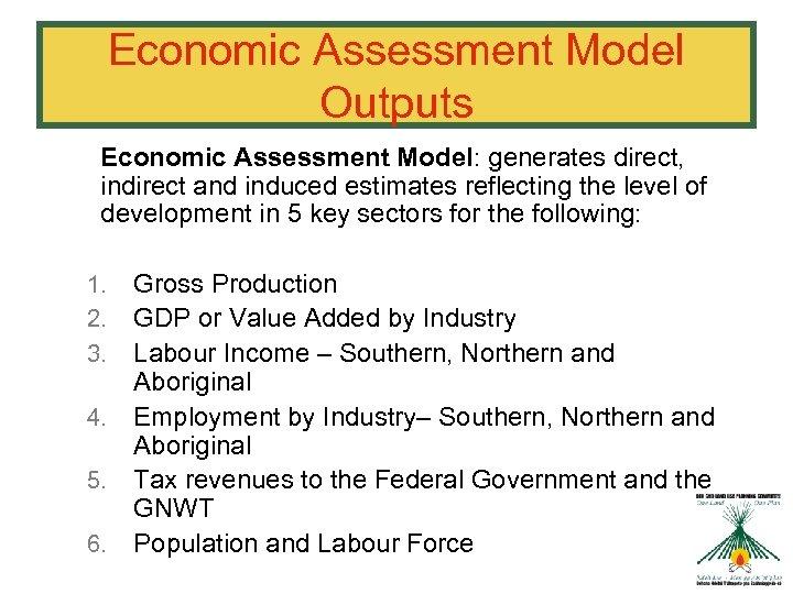 Economic Assessment Model Outputs Economic Assessment Model: generates direct, indirect and induced estimates reflecting