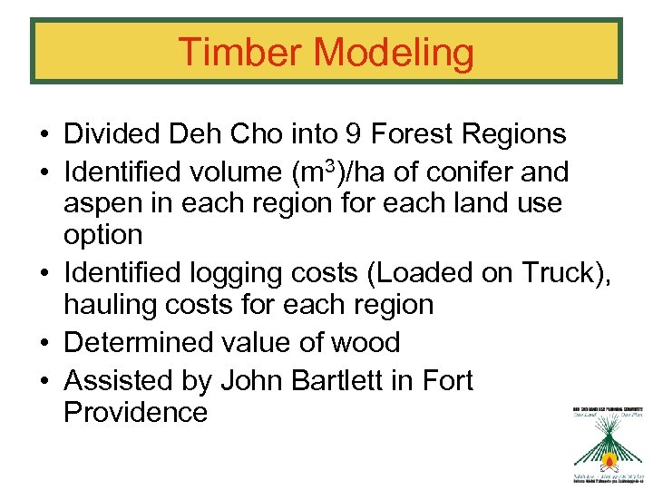Timber Modeling • Divided Deh Cho into 9 Forest Regions • Identified volume (m