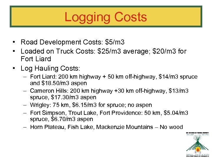 Logging Costs • Road Development Costs: $5/m 3 • Loaded on Truck Costs: $25/m
