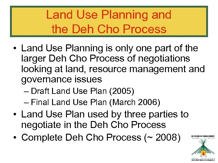 Land Use Planning and the Deh Cho Process • Land Use Planning is only