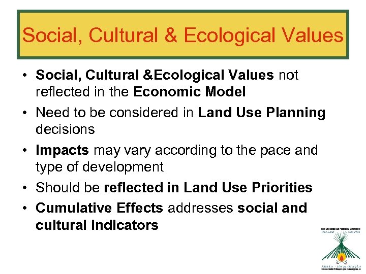 Social, Cultural & Ecological Values • Social, Cultural &Ecological Values not reflected in the