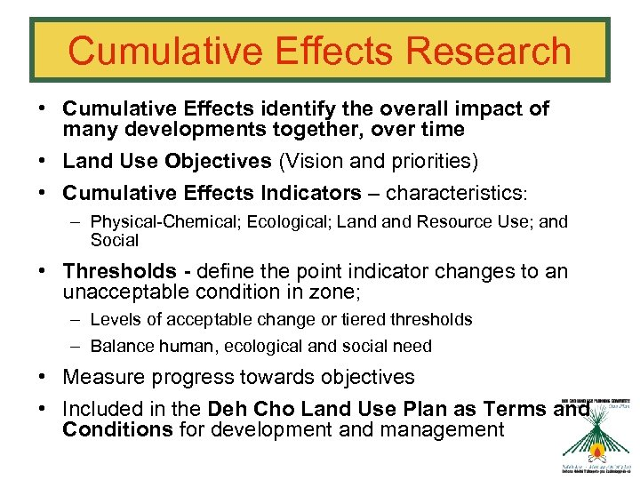 Cumulative Effects Research • Cumulative Effects identify the overall impact of many developments together,