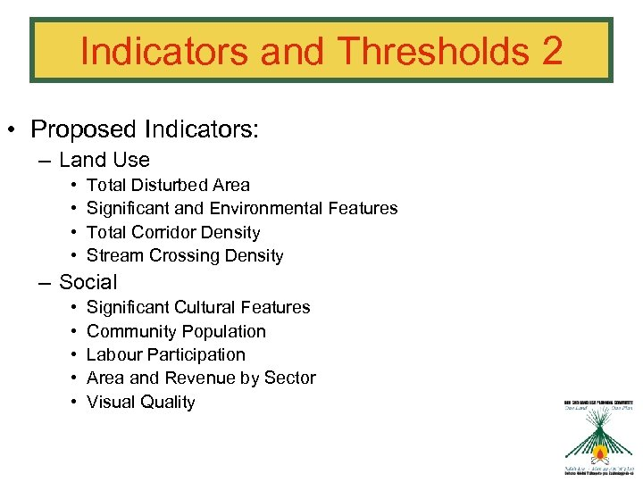 Indicators and Thresholds 2 • Proposed Indicators: – Land Use • • Total Disturbed