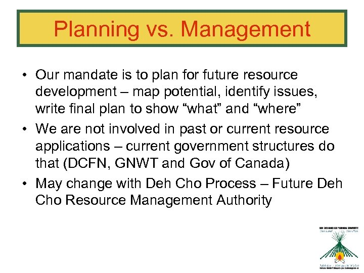 Planning vs. Management • Our mandate is to plan for future resource development –