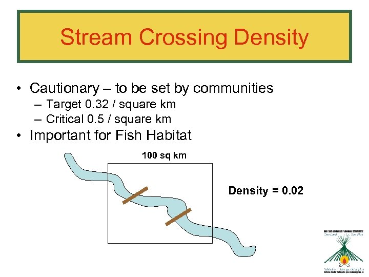 Stream Crossing Density • Cautionary – to be set by communities – Target 0.