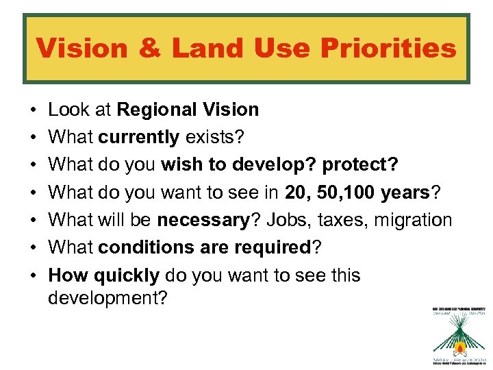 Vision & Land Use Priorities • • Look at Regional Vision What currently exists?