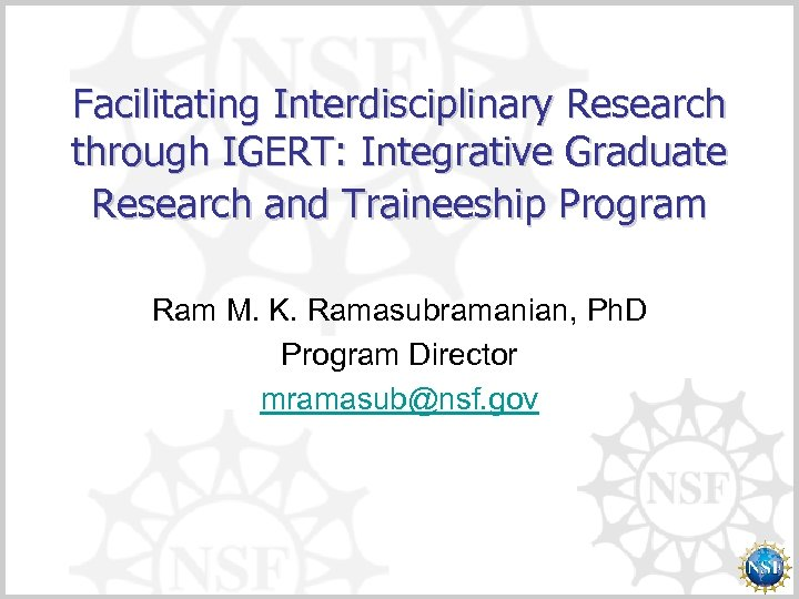 Facilitating Interdisciplinary Research through IGERT: Integrative Graduate Research and Traineeship Program Ram M. K.