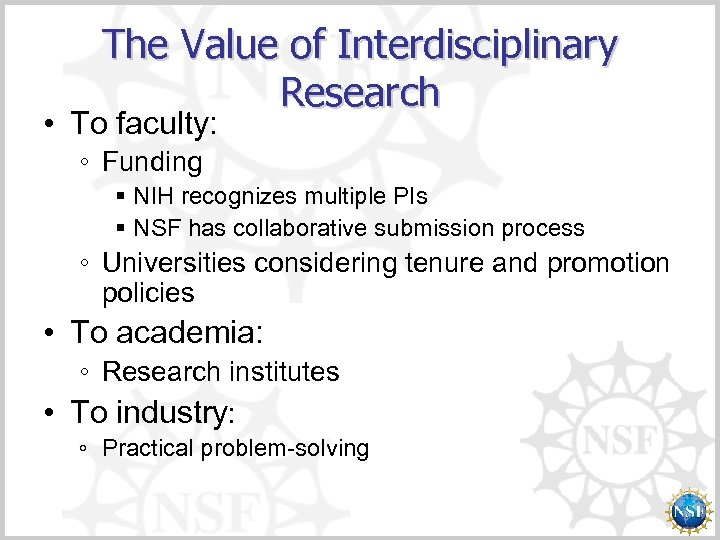 The Value of Interdisciplinary Research • To faculty: ◦ Funding § NIH recognizes multiple