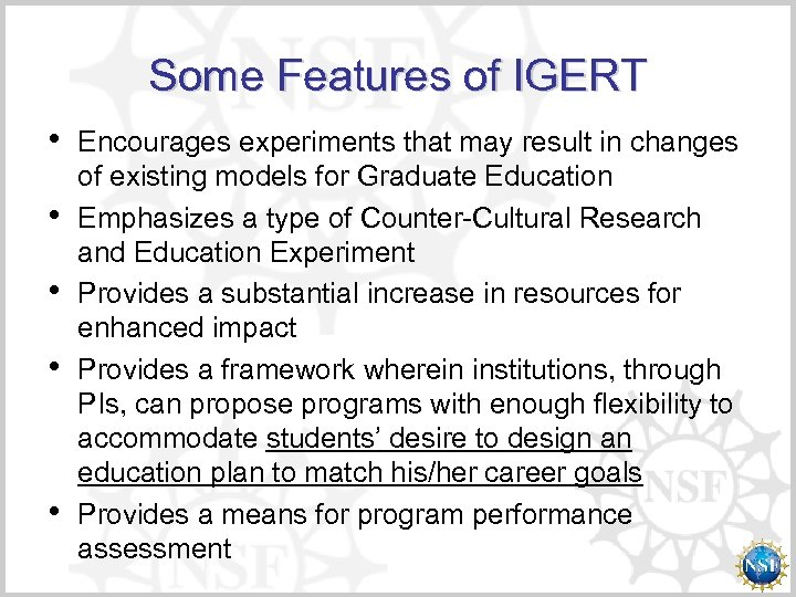 Some Features of IGERT • • • Encourages experiments that may result in changes