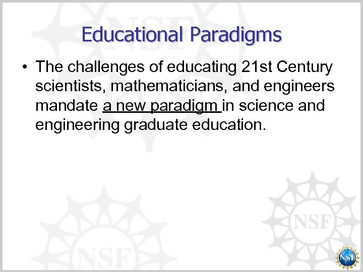 Educational Paradigms • The challenges of educating 21 st Century scientists, mathematicians, and engineers