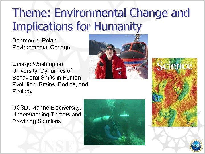 Theme: Environmental Change and Implications for Humanity Dartmouth: Polar Environmental Change George Washington University: