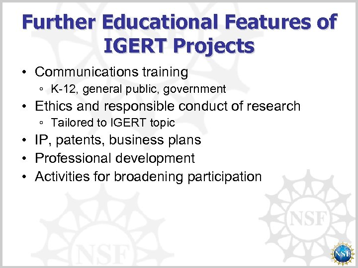 Further Educational Features of IGERT Projects • Communications training ◦ K-12, general public, government
