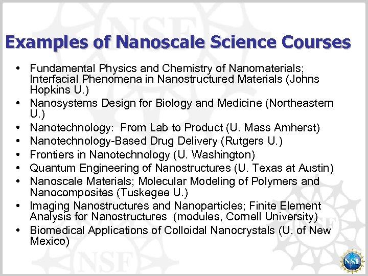 Examples of Nanoscale Science Courses • Fundamental Physics and Chemistry of Nanomaterials; Interfacial Phenomena
