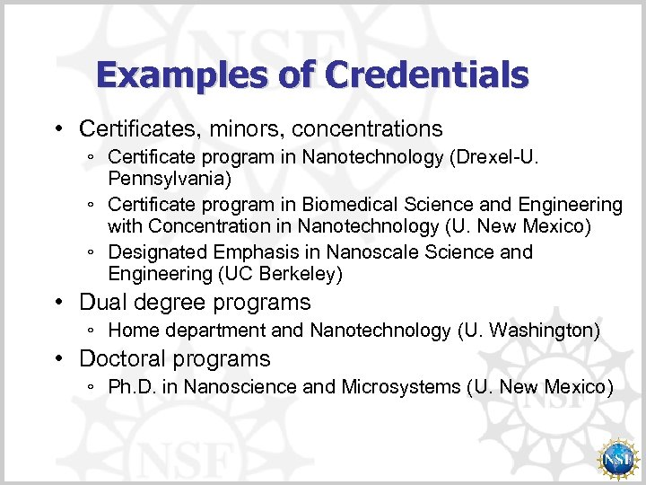 Examples of Credentials • Certificates, minors, concentrations ◦ Certificate program in Nanotechnology (Drexel-U. Pennsylvania)