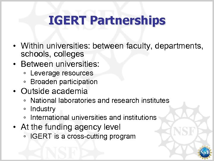 IGERT Partnerships • Within universities: between faculty, departments, schools, colleges • Between universities: ◦