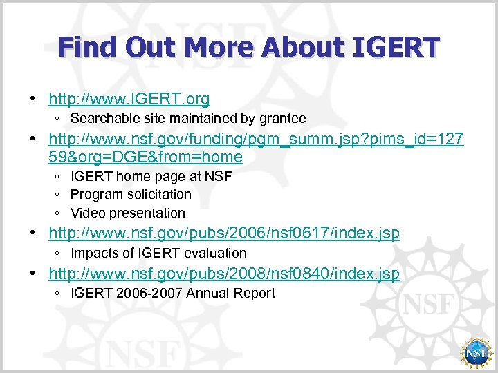 Find Out More About IGERT • http: //www. IGERT. org ◦ Searchable site maintained