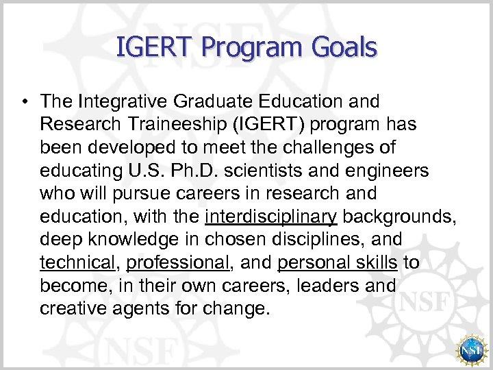 IGERT Program Goals • The Integrative Graduate Education and Research Traineeship (IGERT) program has