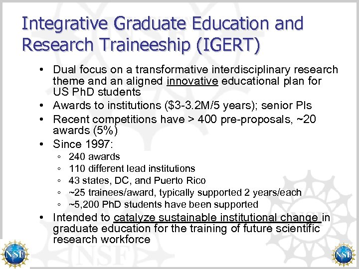 IGERT Awards Integrative Graduate Education and Research Traineeship (IGERT) • Dual focus on a