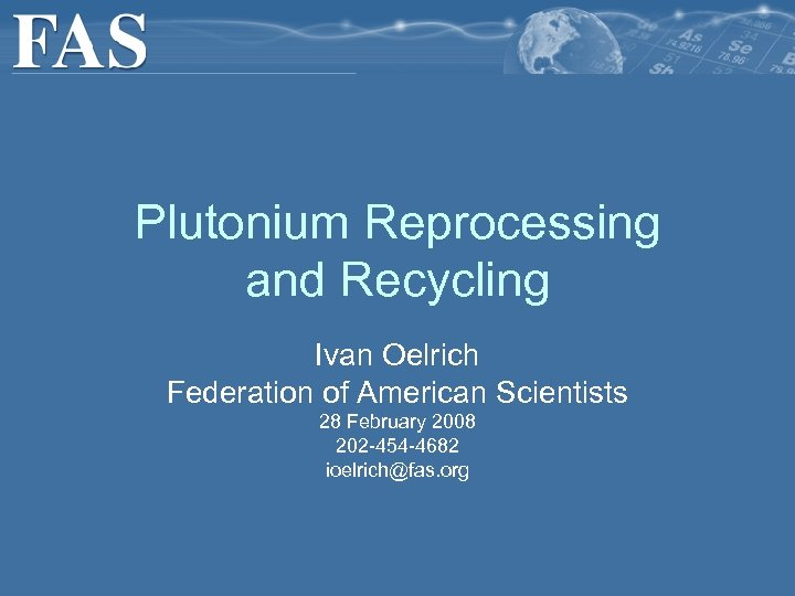 Plutonium Reprocessing and Recycling Ivan Oelrich Federation of American Scientists 28 February 2008 202