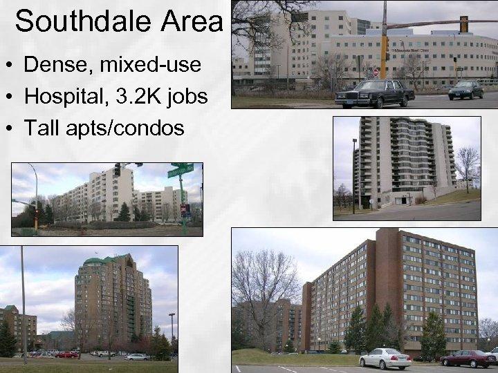 Southdale Area • Dense, mixed-use • Hospital, 3. 2 K jobs • Tall apts/condos