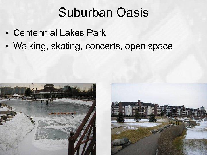Suburban Oasis • Centennial Lakes Park • Walking, skating, concerts, open space