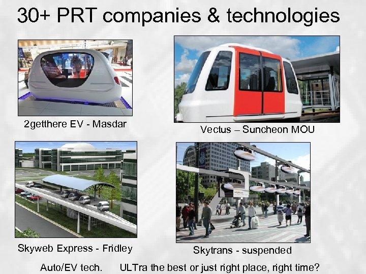 30+ PRT companies & technologies 2 getthere EV - Masdar Skyweb Express - Fridley