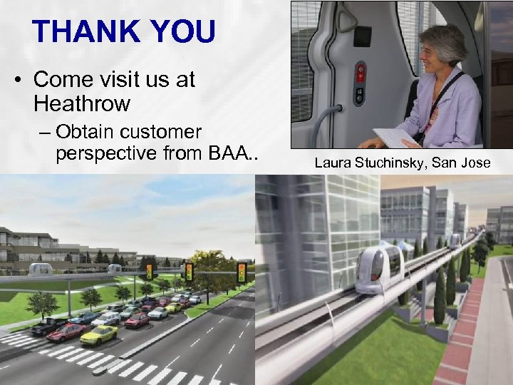 THANK YOU • Come visit us at Heathrow – Obtain customer perspective from BAA.