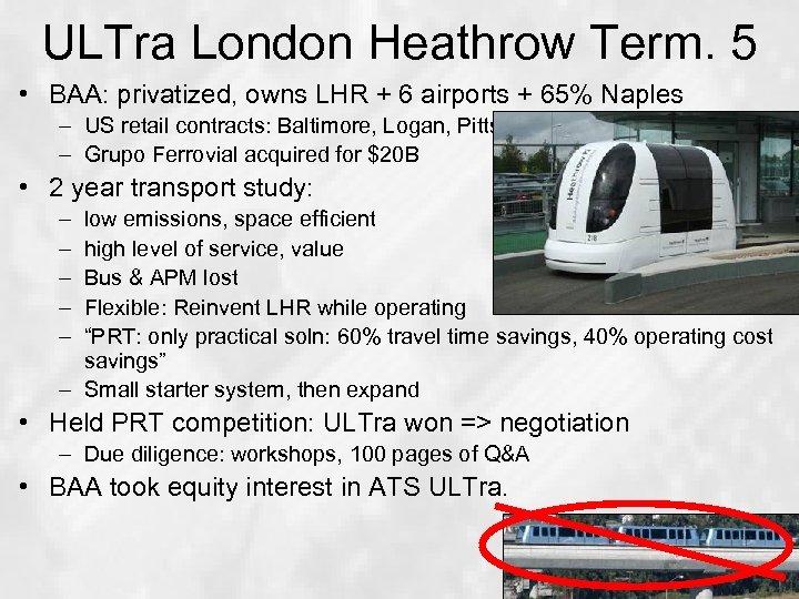 ULTra London Heathrow Term. 5 • BAA: privatized, owns LHR + 6 airports +