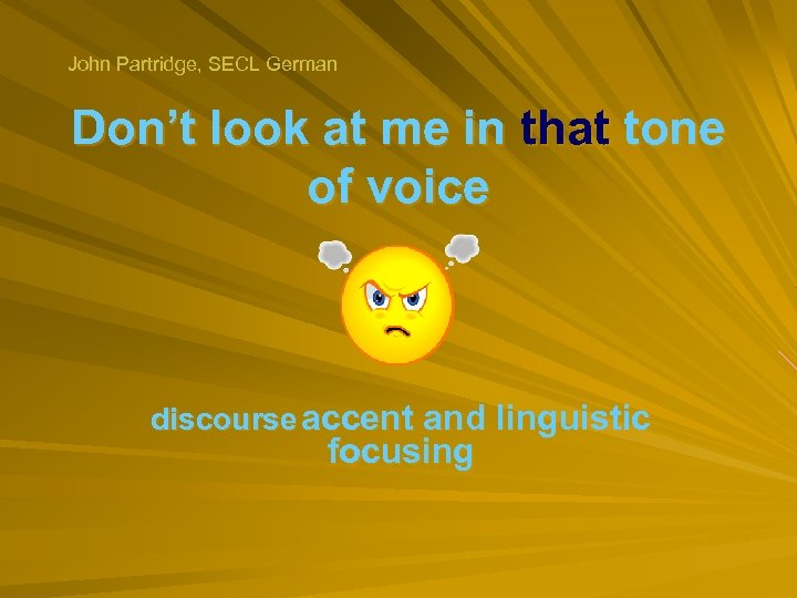 John Partridge, SECL German Don't look at me in that tone of voice discourse