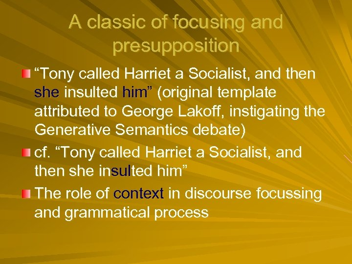 """A classic of focusing and presupposition """"Tony called Harriet a Socialist, and then she"""