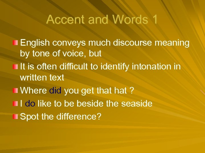Accent and Words 1 English conveys much discourse meaning by tone of voice, but