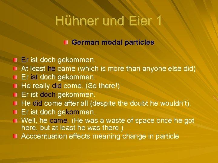 Hühner und Eier 1 German modal particles Er ist doch gekommen. At least he
