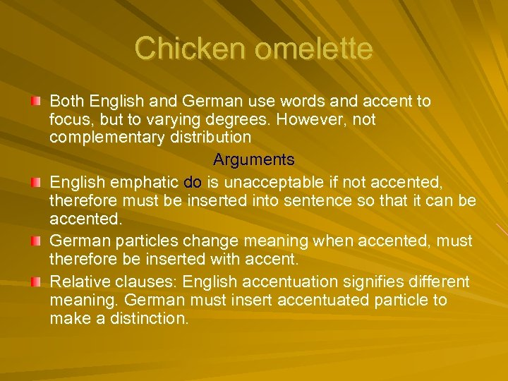 Chicken omelette Both English and German use words and accent to focus, but to