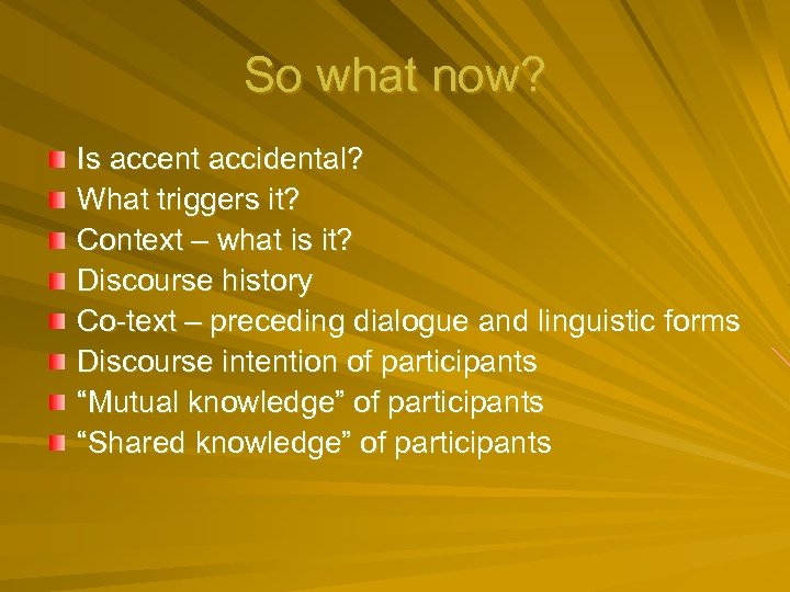 So what now? Is accent accidental? What triggers it? Context – what is it?