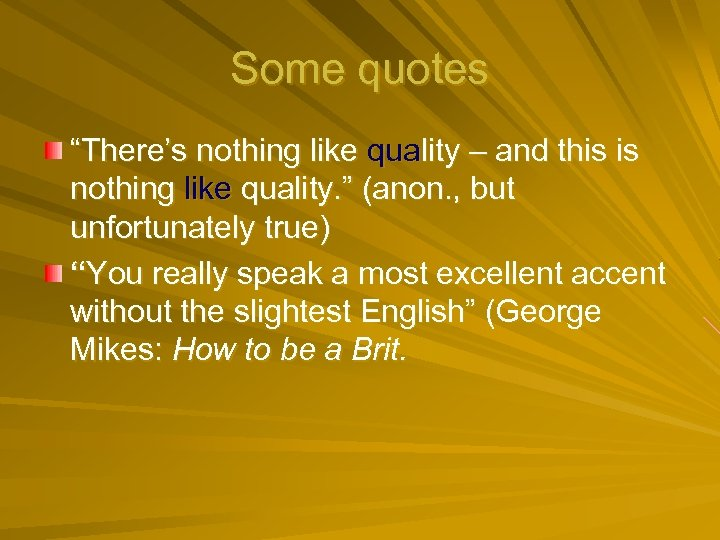 """Some quotes """"There's nothing like quality – and this is nothing like quality. """""""